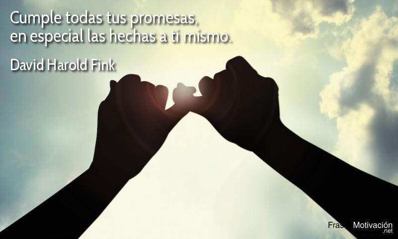 Cumple todas tus promesas, en especial las hechas a ti mismo. - David Harold Fink