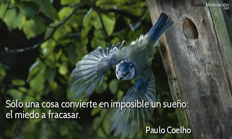 Sólo una cosa convierte en imposible un sueño: el miedo a fracasar. - Paulo Coelho