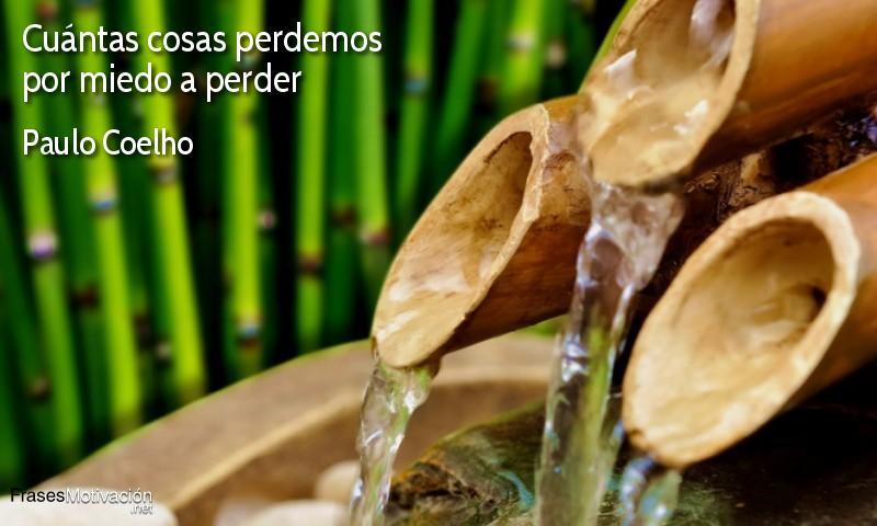 Cuántas cosas perdemos por miedo a perder.  - Paulo Coelho