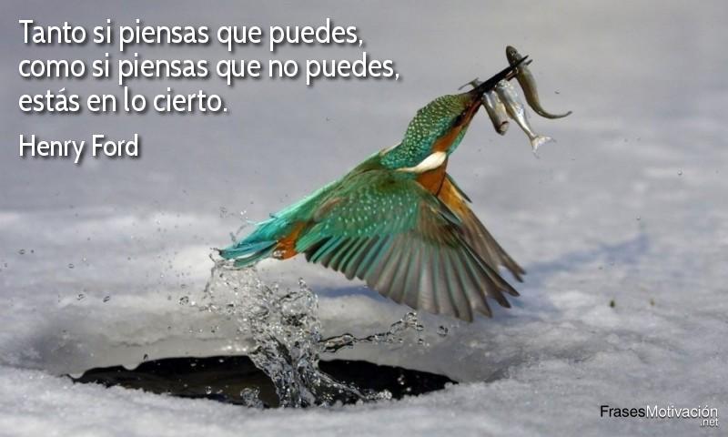 Tanto si piensas que puedes, como si piensas que no puedes, estás en lo cierto.  - Henry Ford