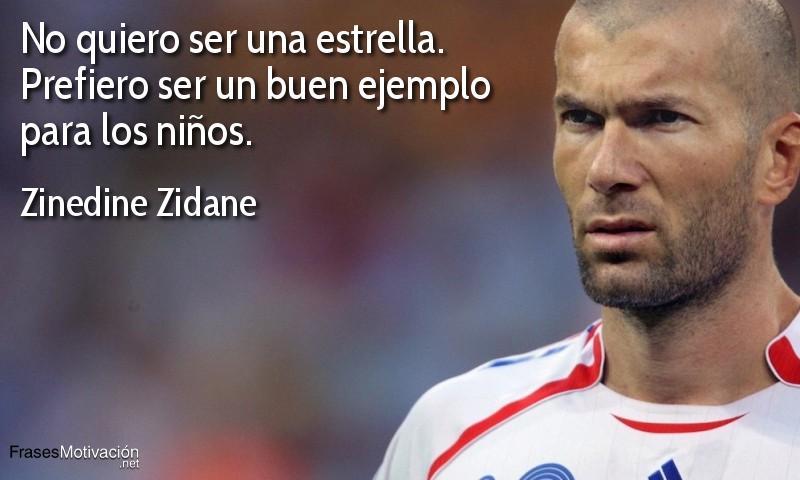 No quiero ser una estrella; prefiero ser un buen ejemplo para los niños. - Zinedine Zidane