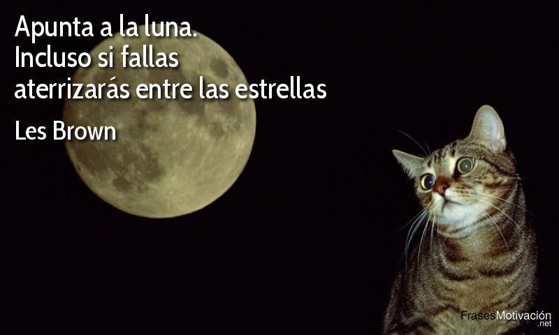 Apunta a la luna. Incluso si fallas aterrizarás entre las estrellas - Les Brown
