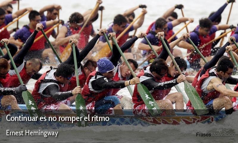 Continuar es no romper el ritmo - Ernest Hemingway