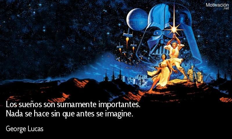Los sueños son sumamente importantes. Nada se hace sin que antes se imagine.  - George Lucas